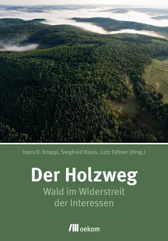 Der Holzweg – Wald im Widerstreit der Interessen-Hans D. Knapp-Siegfried Klaus-Lutz Faehser